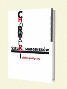 Sztuka marginesów. Chorwacki plakat polityczny